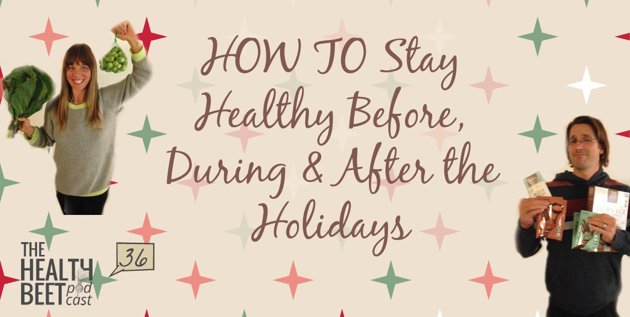 HB36: HOW TO Stay Healthy Before, During & After the Holidays