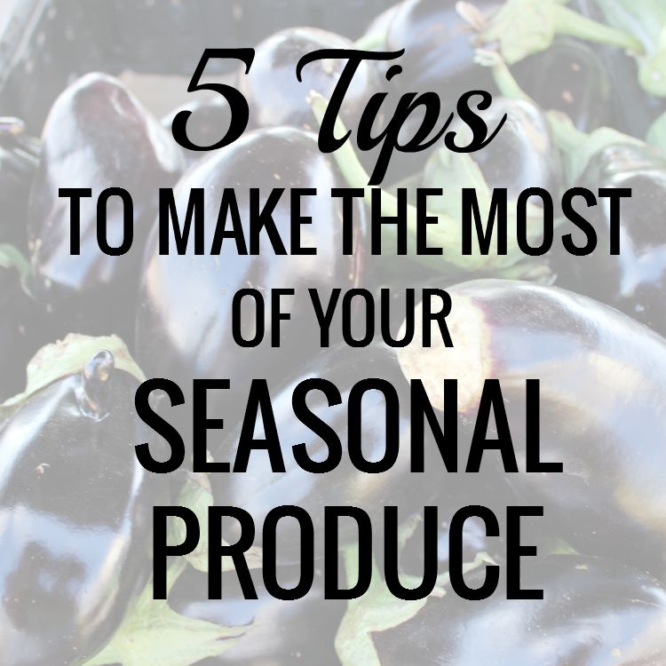5-TIPS-TO-MAKE-THE-MOST-OF-YOUR-SEASONAL-PRODUCE